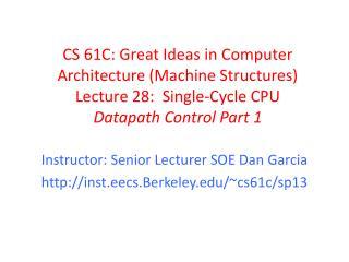 Instructor:  Senior Lecturer SOE  Dan Garcia  inst.eecs.Berkeley /~cs61c/sp13