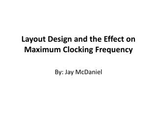 Layout Design and the Effect on Maximum Clocking Frequency