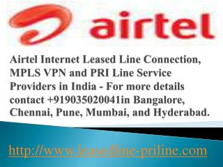 Airtel Internet Leased Line, MPLS VPN, PRI Lines - Call: 090