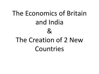 The Economics of Britain and India  &  The Creation of 2 New Countries