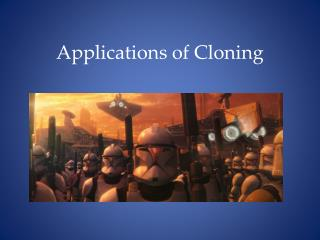 Applications of Cloning
