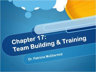 Chapter 17: Team  Building & Training