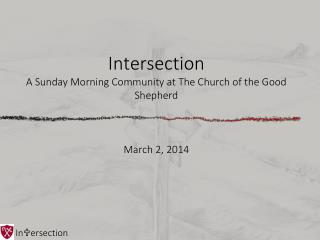 Intersection A Sunday Morning Community at The Church of the Good Shepherd March 2, 2014