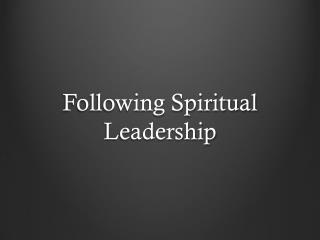 Following Spiritual Leadership