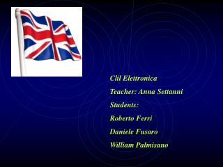 Clil Elettronica Teacher: Anna Settanni Students:  Roberto Ferri Daniele Fusaro William Palmisano
