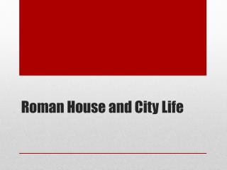 Roman House and City Life