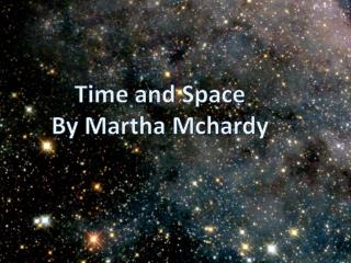 Time and Space By Martha  Mchardy