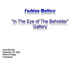 """Fashion Matters """"In The Eye of The Beholder"""" Gallery"""