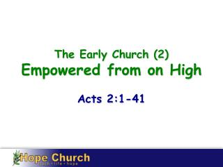 The Early Church (2) Empowered from on High Acts 2:1-41