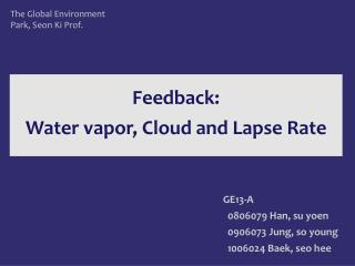Feedback: Water vapor, Cloud and Lapse Rate