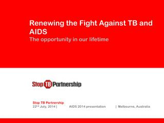 Renewing the Fight Against TB and AIDS T he opportunity in our lifetime