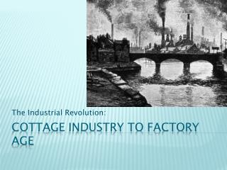 Cottage Industry to Factory age
