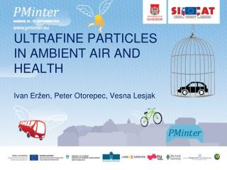 ULTRAFINE PARTICLES IN AMBIENT AIR AND HEALTH Ivan  Eržen , Peter  Otorepec ,  Vesna Lesjak
