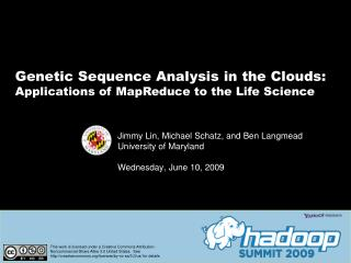 Jimmy Lin, Michael Schatz, and Ben  Langmead University of Maryland Wednesday ,  June  10, 2009