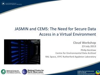 JASMIN and  CEMS : The Need  for  Secure Data Access  in a  Virtual Environment