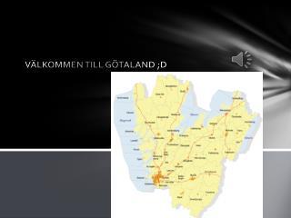 VÄLKOMMEN TILL GÖTALAND ;D