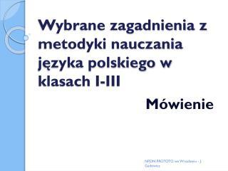 Wybrane zagadnienia z metodyki nauczania języka polskiego w klasach  I-III