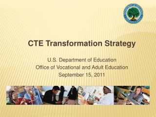 CTE Transformation Strategy   U.S. Department of Education Office of Vocational and Adult Education  September 15, 2011