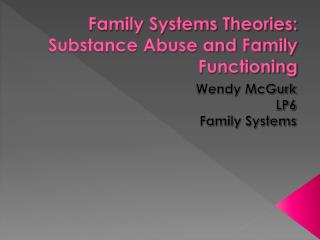 Family Systems Theories: Substance Abuse and Family Functioning