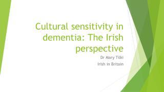 Cultural sensitivity in dementia: The Irish perspective