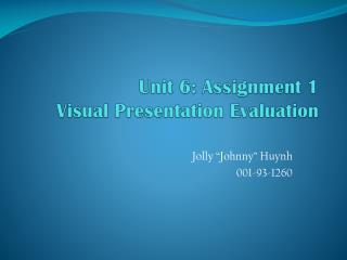 Unit 6: Assignment 1 Visual Presentation Evaluation