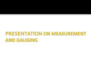 PRESENTATION  ON MEASUREMENT AND GAUGING