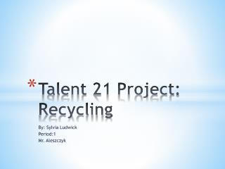 Talent 21 Project: Recycling