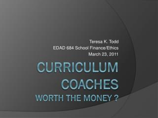 Curriculum  Coaches   Worth  the Money  ?