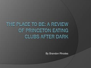 The Place To Be: A Review of Princeton Eating Clubs After Dark