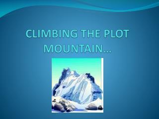 CLIMBING THE PLOT MOUNTAIN…
