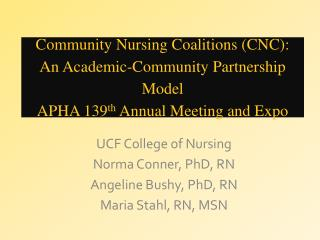 UCF College of Nursing Norma Conner, PhD,  RN Angeline Bushy, PhD, RN Maria Stahl, RN, MSN