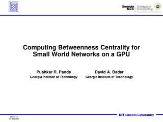 Computing  Betweenness  Centrality for Small World Networks on a GPU