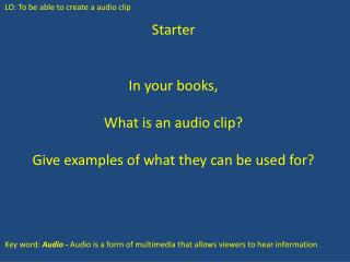 Starter In your books, What is an audio clip? Give examples of what they can be used for?