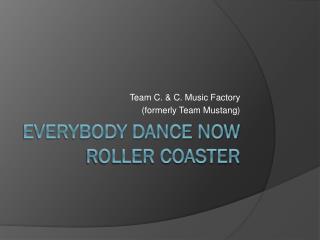 Everybody Dance Now Roller Coaster