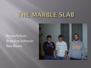 The marble slab