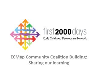 ECMap  Community Coalition Building: Sharing our learning