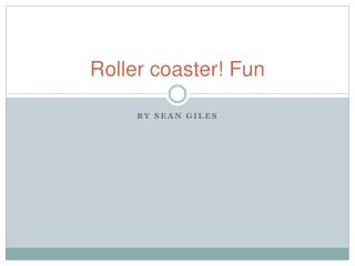 R oller coaster! Fun