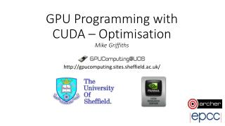 GPU Programming with CUDA  – Optimisation Mike Griffiths