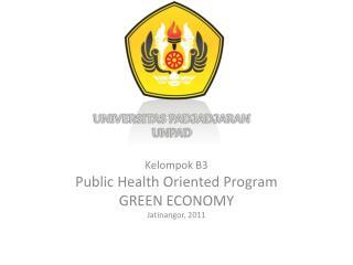 Kelompok B3 Public Health Oriented Program GREEN ECONOMY Jatinangor, 2011