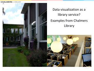 Data visualization  as a library service?  Examples from Chalmers Library
