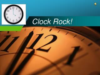 Clock Rock!