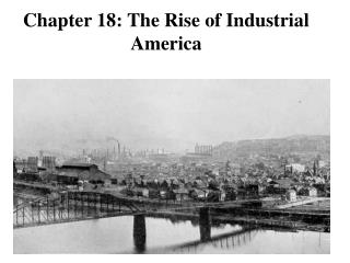 Chapter 18: The Rise of Industrial America