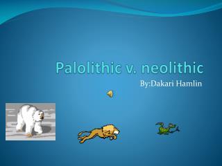 Palolithic  v.  neolithic