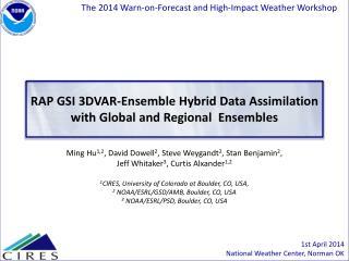 RAP GSI 3DVAR -Ensemble Hybrid Data Assimilation  w ith Global and Regional  Ensembles