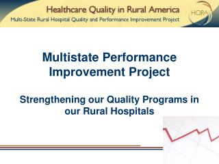 Multistate Performance Improvement Project  Strengthening our Quality Programs in our Rural Hospitals