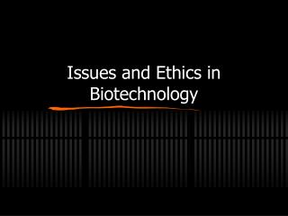 Issues and Ethics in Biotechnology