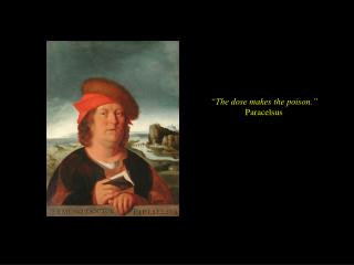"""The dose makes the poison."" Paracelsus"