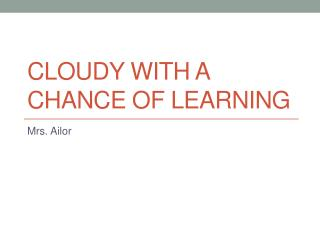 Cloudy with a chance of Learning