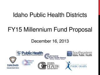 Idaho Public Health Districts  FY15 Millennium Fund Proposal  December 16, 2013