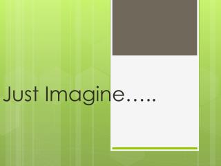 Just Imagine…..